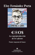 eros: la superproduccion de los afectos (xxxviii premio anagrama ensayo)-eloy fernandez porta-9788433963116