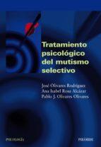 tratamiento psicologico del mutismo selectivo jose olivares rodriguez ana isabel rosa alcazar 9788436821116