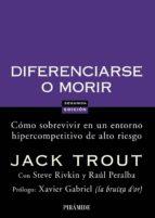 diferenciarse o morir: como sobrevivir en un entorno hipercompeti tivo de alto riesgo-jack trout-raul peralba-steve rivkin-9788436822816