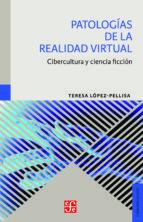 patologias de la realidad virtual-teresa lopez-pellisa-9788437507316