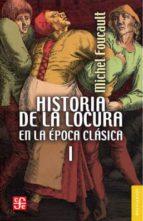historia de la locura en la epoca clasica i michel foucault 9788437508016