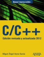 c/c++. edicion revisada y actualizada 2012 miguel angel acera garcia 9788441529816