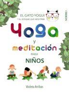 yoga y meditacion para niños: el gato yogui y el bosque que meditaba-violeta arribas alvarez-9788441540316