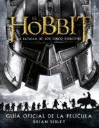 el hobbit: la batalla de los cinco ejercitos guia oficial de la pelicula-brian sibley-9788445002216