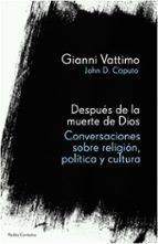 despues de la muerte de dios: conversaciones sobre religion, poli tica y cultura-gianni vattimo-john d. caputo-9788449323416
