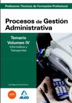 cuerpo de profesores tecnicos de formacion profesional. procesos de gestion administrativa. temario (vol. iv). informatica y transportes 9788466588416