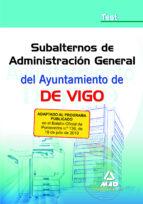 subalterno de administracion general del ayuntamiento de vigo. te st 9788467647716