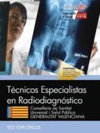 tecnicos especialistas en radiodiagnostico conselleria de sanitat universal i salut publica generalitat valenciana: test          especificos antonio lopez gutierrez 9788468171616
