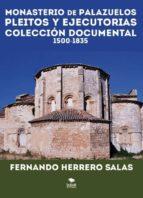 monasterio de palazuelos. pleitos y ejecutorias (1500 – 1834). colección documental  1500 1835 (ebook) fernando herrero salas 9788468665016