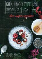chía, lino y psyllium: las súper semillas clemence catz 9788470914416