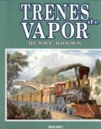 trenes de vapor-henry brown-9788473869416