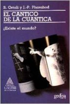 el cantico de la cuantica: existe el mundo? (2ª ed.)-sven ortoli-9788474322316