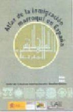 atlas de la inmigracion marroqui en españa 2004: taller de estudi os internacionales mediterraneos-bernabe lopez garcia-9788474779516