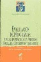 evaluacion de programas: un guia practica en ambitos sociales, ed ucativos y sanitario-rocio fernandez-ballesteros-9788477383116
