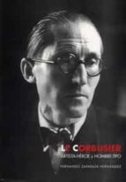 El libro de Le corbusier: artista-heroe y hombre-tipo autor FERNANDO ZAPARAIN HERNANDEZ EPUB!