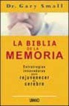 la biblia de la memoria: estrategias innovadoras para rejuvenecer el cerebro-gary small-9788479535216