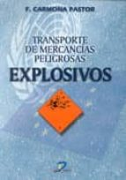 transporte de mercancias peligrosas: explosivos-francisco carmona pastor-9788479785116