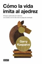 como la vida imita al ajedrez garry kasparov 9788483067116