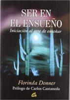 ser en el ensueño: iniciacion al arte de ensoñar-florinda donner-9788484450016