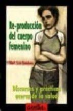re-produccion del cuerpo femenino: discursos y practicas acerca d-mari luz esteban-9788487303616