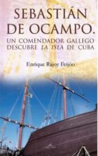 sebastian de ocampo: un comendador gallego descubre la isla de cu ba-enrique rajoy feijoo-9788490080016