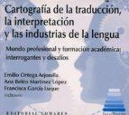 cartografía de la traducción, la interpretación y las industrias de la lengua emilio ortega arjonilla 9788490456316