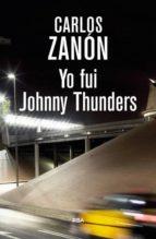 yo fui johnny thunders carlos zanon 9788490565216