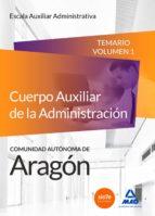 cuerpo auxiliar de la administracion de la comunidad autonoma de aragon. escala auxiliar administrativa. auxiliares administrativos. temario volumen 1 9788490933916