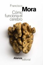 cómo funciona el cerebro-francisco mora-9788491046516