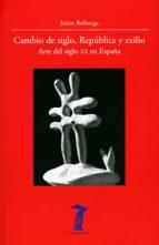 cambio de siglo, república y exilio (ebook) jaime brihuega 9788491141716