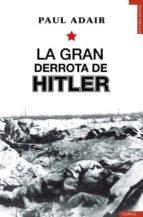 la gran derrota de hitler-paul adair-9788492567416