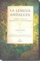 la lengua andaluza: apuntes para su gramatica y diccionario 9788492924516