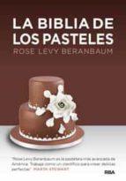 la biblia de los pasteles rose levy beranbaum 9788492981816