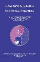la violencia en la pareja: bidireccional y simetrica: analisis co mparativo de 230 estudios cientificos internacionales-javier alvarez deca-9788493524616