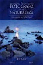 el fotografo en la naturaleza: guia completa para la era digital-jose b. ruiz-9788493630416