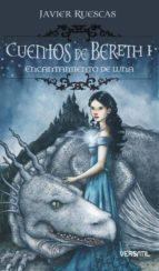 cuentos de bereth i: encantamiento de luna-javier ruescas-9788493704216