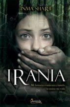 irania: mi historia comienza cuando termina mi vida-inma sharii-9788493918316