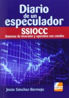 diario de un especulador ssiocc sistemas de inversion y operativa con canales-jesus sanchez bermejo-9788494226816