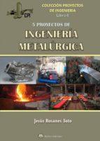 cinco proyectos de ingenieria metalurgica-jesus rosanes soto-9788494617416