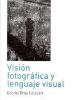 vision fotografica y lenguaje visual-gabriel brau gelabert-9788494630316