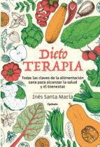 dietoterapia: todas las claves de la alimentacion sana para alcanzar la salud y el bienestar ines santa maria 9788494832116