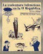 la caricatura valenciana en la ii republica (1931 1939) maria de los angeles valls 9788495171016