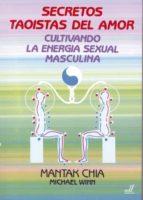 secretos taoistas del amor: cultivando la energia sexual masculin a-mantak chia-michael winn-9788495593016