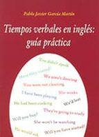 tiempos verbales en ingles: guia practica-pablo javier garcia martin-9788495674616