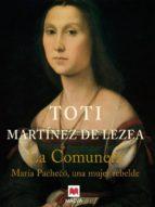 la comunera: maria pacheco, una mujer rebelde-toti martinez de lezea-9788496231016