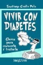 vivir con diabetes: claves para conocerla y tratarla-santiago choliz polo-9788496435216