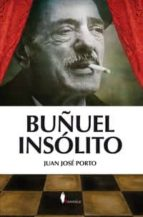El libro de Buñuel insolito autor JUAN JOSE PORTO DOC!