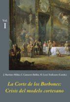la corte de los borbones: crisis del modelo cortesano (3 vols.) jose martinez millan concepcion camarero bullon 9788496813816