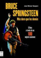 bruce springsteen: mas duro que los demas: el boss a traves de su s 100 mejores canciones june skinner sawyers 9788496924116