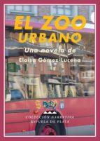 el zoo urbano-eloisa gomez lucena-9788496956216